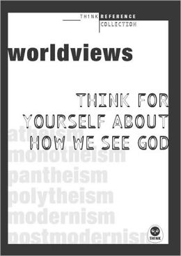 Worldviews: Think for Yourself about How We See God