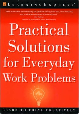Practical Solutions for Everyday Work Problems: Learn to Think Creatively