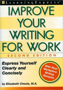 Improve Your Writing for Work: Express Yourself Clearly and Concisely