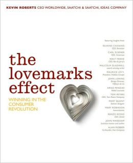 The Lovemarks Effect: Winning the Consumer Revolution