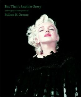 But That's Another Story: A Photographic Retrospective of Milton H. Greene