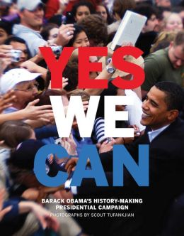 Yes We Can: Barack Obama's History Making Presidential Campaign