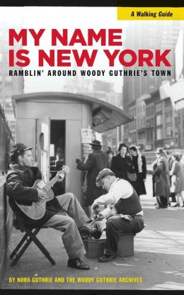 My Name is New York: Ramblin' Around Woody Guthrie's Town (PagePerfect NOOK Book)