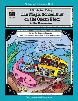 A Guide for Using the Magic School Bus on the Ocean Floor in the Classroom