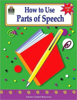 How to Use Parts of Speech, Grades 6-8
