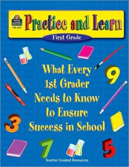 Practice and Learn: What Every 1st Grader Needs to Know to Ensure Success in School