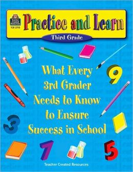 Practice and Learn: What Every 3rd Grader Needs to Know to Ensure Success in School