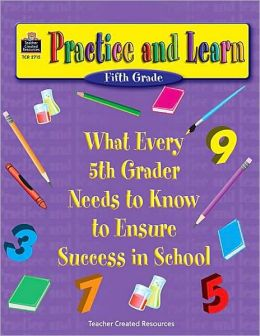 Practice and Learn: What Every 5th Grader Needs to Know to Ensure Success in School
