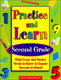 Practice and Learn: Second Grade: What Every 2nd Grader Needs to Know to Ensure Success in School