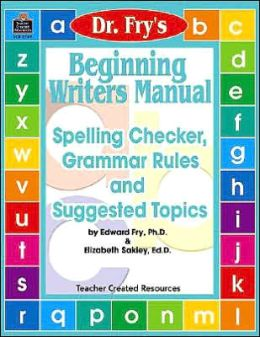 Beginning Writers Manual: Spelling Checker, Grammar Rules and Suggested Topics