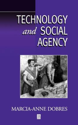 Technology and Social Agency: Outlining a Practice Framework for Archaeology