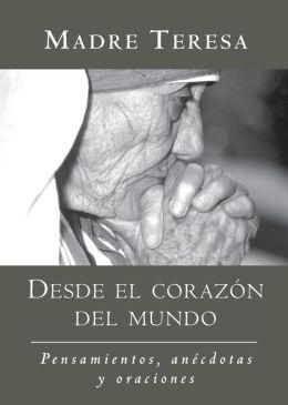 Desde El Corazon Madre Teresa: Pensamientos, Anecdotas y Oraciones