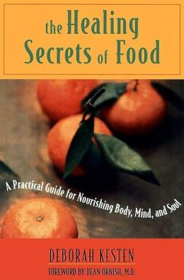 Healing Secrets of Food: A Practical Guide for Nourishing Body,Mind,and Soul