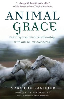 Animal Grace: Entering a Spiritual Relationship with Our Fellow Creatures
