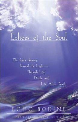 Echoes of the Soul: The Soul's Journey Beyond the Light ? Through Life, Death, and Life After Death