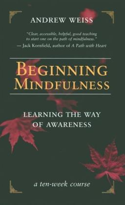 Beginning Mindfulness: Learning the Way of Awareness (a ten-week course)
