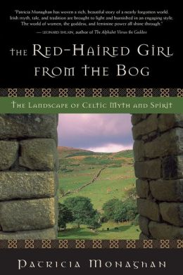 Red Haired Girl from the Bog: The Landscape of Celtic Myth and Spirit