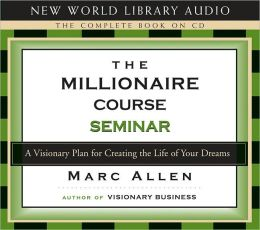 Millionaire Course Seminar: A Visionary Plan for Creating the Life of Your Dreams