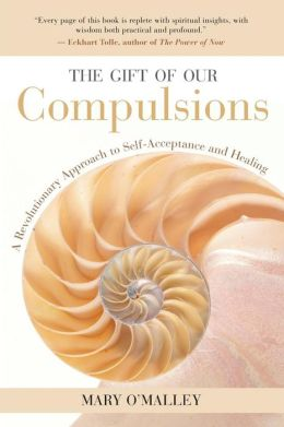 Gift of Our Compulsions: A Revolutionary Approach to Self-Acceptance and Healing