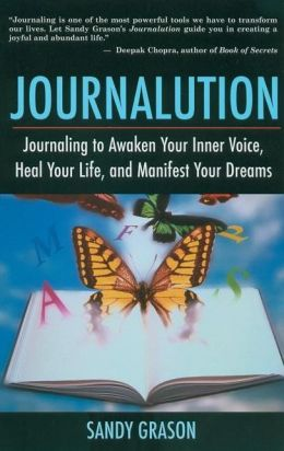 Journalution: Journaling to Awaken Your Inner Voice, Heal Your Life, and Manifest Your Dreams