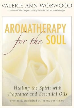 Aromatherapy for the Soul: Healing the Spirit with Fragrance and Essential Oils