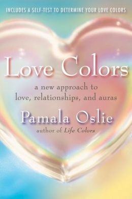 Love Colors: A New Approach to Love, Auras, and Relationships