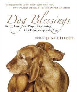 Dog Blessings: Poems, Prose, and Prayers Celebrating Our Relationship with Dogs