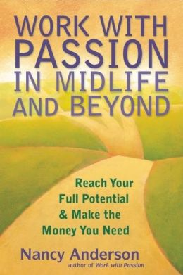 Work with Passion in Midlife and Beyond: Reach Your Full Potential and Make the Money You Need