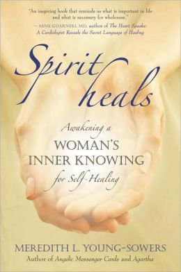 Spirit Heals: Awakening a Woman's Inner Knowing for Self-Healing