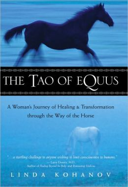 The Tao of Equus: A Woman's Journey of Healing & transformation through the Way of the Horse