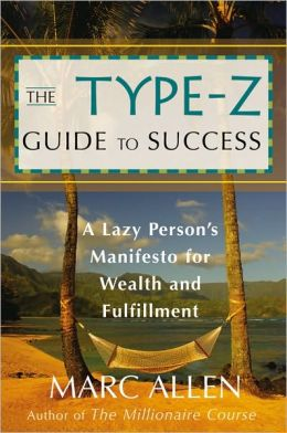 Type-Z Guide to Success: A Lazy Person's Manifesto to Wealth and Fulfillment