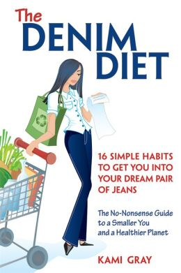 The Denim Diet: 16 Simple Habits to Get You into Your Dream Pair of Jeans
