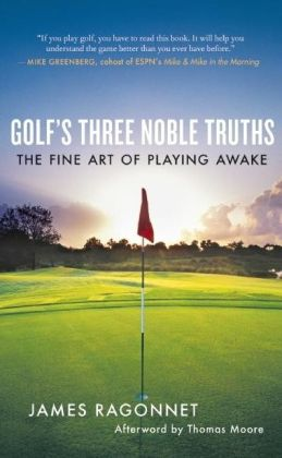 Golf's Three Noble Truths: The Fine Art of Playing Awake