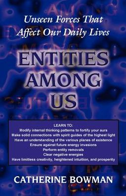 Entities Among Us: Unseen Forces That Affect Our Daily Lives