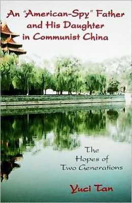 An American-Spy Father and His Daughter in Communist China: The Hopes of Two Generations