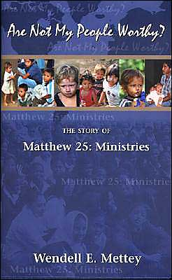 Are Not My People Worthy?: The Story of Matthew 25: Ministries