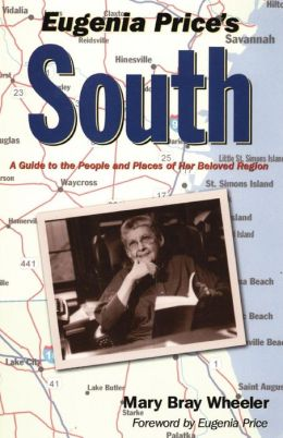 Eugenia Price's South: A Guide to the People and Places of Her Beloved Region