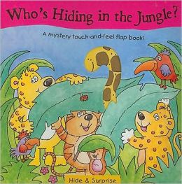 Who's Hiding in the Jungle?: A Mystery Touch-And-Feel Flap Book!