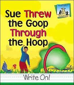 Sue Threw the Goop through the Hoop (Homophones Series)