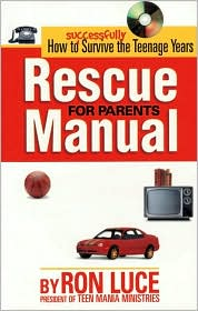 Rescue Manual for Parents: How to Successfully Survive the Teenage Years