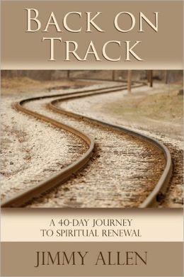 Back on Track: A 40-Day Journey to Spiritual Renewal Jimmy Allen