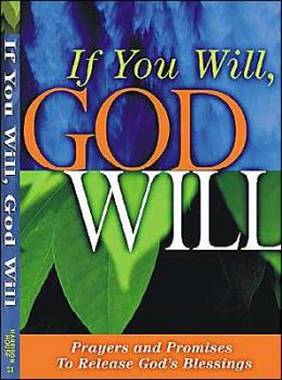 If You Will, God Will: Prayers and Promises to Release God's Blessings
