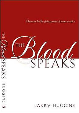 Blood Speaks: Discover the Life-Giving Power of Jesus' Sacrifice