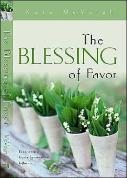 Blessing of Favor: Experiencing God's Supernatural Influence