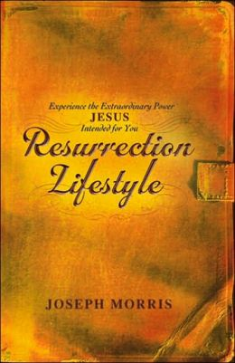 Resurrection Lifestyle: Experience the Extraordinary Power Jesus Intended for You