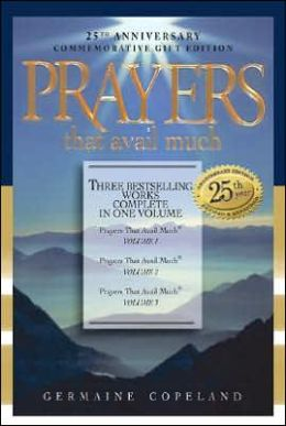 Prayers That Avail Much, 25th Anniversary Commemorative Gift Edition: Three Bestselling Works in One Volume
