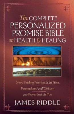 Complete Personalized Promise Bible on Health and Healing: Every Scripture Promise, from Genesis to Revelation, Personalized and Written as a Prayer Just for You