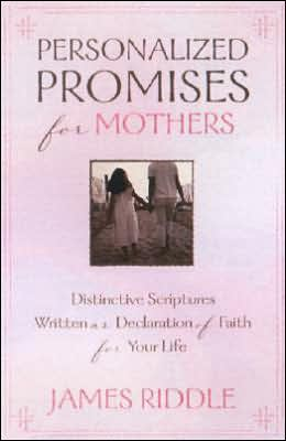 Personalized Promises for Mothers: Distinctive Scriptures Personalized and Written as a Declaration of Faith for Your Life