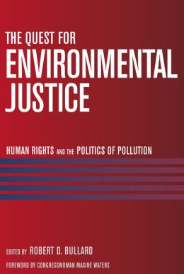 Quest for Environmental Justice: Human Rights and the Politics of Pollution