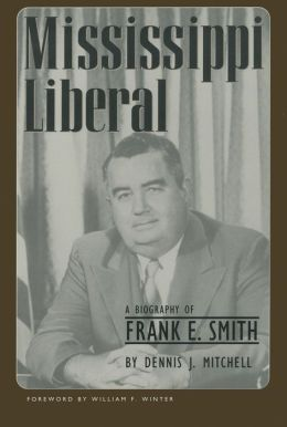 Mississippi Liberal: A Biography of Frank E. Smith.
